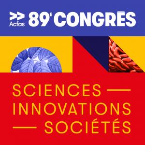 Du 9 au 13 mai 2022, l'Université Laval accueille le 89e Congrès de l'Acfas